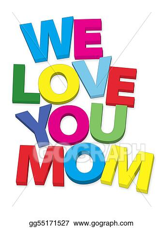 Stock Illustration - We love you mom. Clipart gg55171527 ...