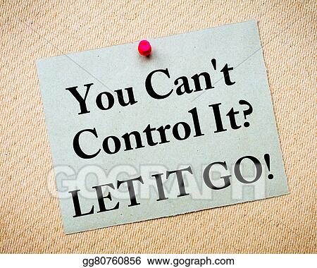 Clip Art You can 39 t control it let it go message written on recycled paper. You Can39t Help