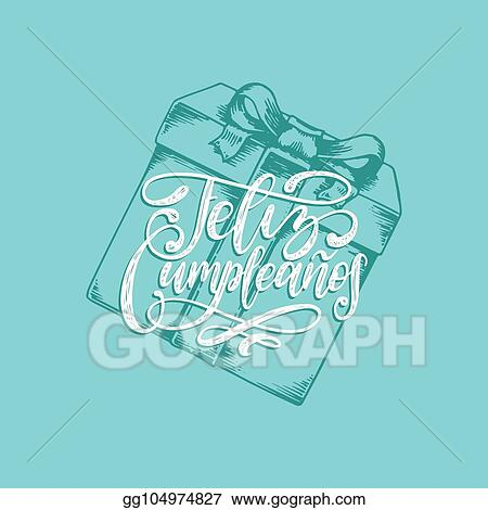 Feliz Cumpleanos Translated From Spanish Happy Birthday Hand Lettering Drawn Illustration Of Gift Box