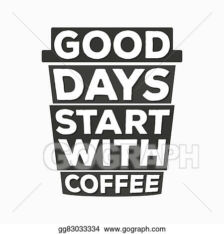 Vector Clipart Good Days Start With Coffee Typographic Quote