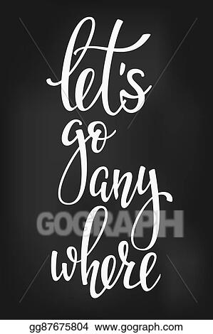 Eps Illustration Lets Go Anywhere Life Style Inspiration Quotes