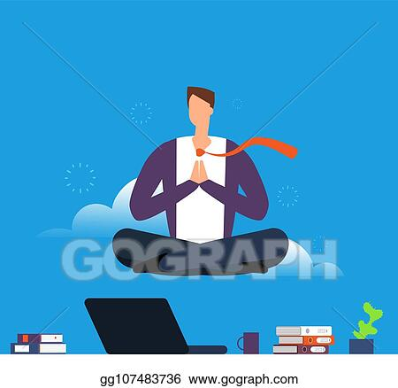 Eps Illustration Man Doing Yoga And Meditation Businessman Hanging In Lotus Pose Over Office Desk Calm Down And Avoid Stress In Work Vector Concept Vector Clipart Gg107483736 Gograph