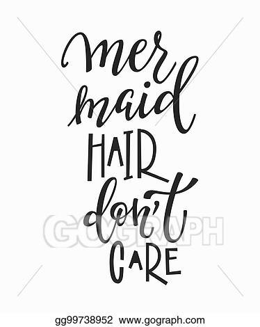 Vector Illustration Mermaid Hair Dont Care T Shirt Quote Lettering Stock Clip Art Gg99738952 Gograph
