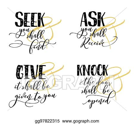 Vector Clipart - Seek & you shall find, ask and you shall receive, give and it will be given to you. Vector Illustration gg97822315 - GoGraph