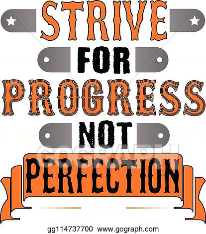 Vector Art - Strive for progress not perfection ...