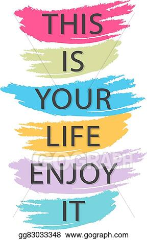 Vector Art This Is Your Life Enjoy It Creative Quote Vector