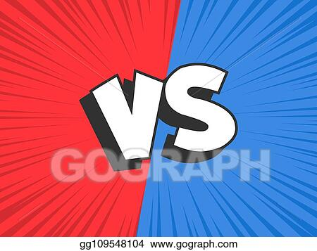 Vector Art Versus Compare Red Vs Blue Battle Conflict Frame Confrontation Clash And Fight Comic Vector Illustration Background Clipart Drawing Gg109548104 Gograph