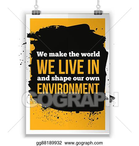 We Make The World Live In And Shape Our Own Environment