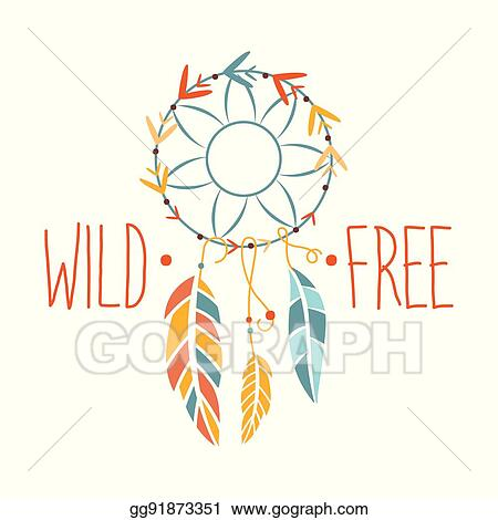Vector Illustration Wild And Free Slogan Ethnic Boho Style Element Hipster Fashion Design Template In Blue Yellow And Red Color With Dream Catcher Eps Clipart Gg91873351 Gograph
