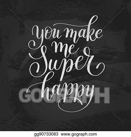 Vector Illustration You Make Me Super Happy Handwritten Lettering